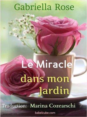 cover image of Le Miracle Dans Mon Jardin