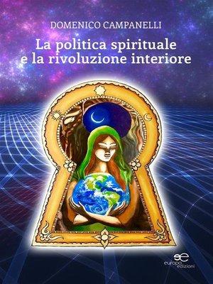 cover image of La politica spirituale e la rivoluzione interiore