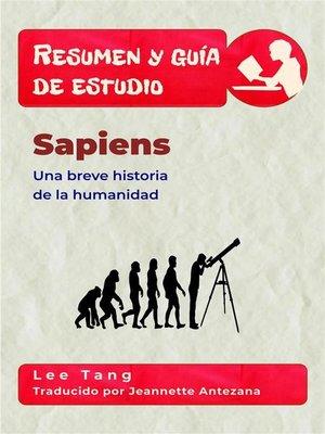 cover image of Resumen Y Guía De Estudio--Sapiens--Una Breve Historia De La Humanidad