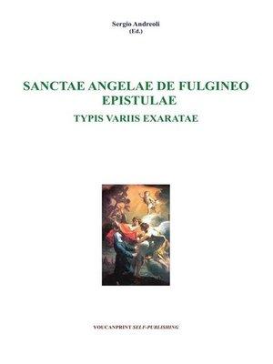 cover image of Sanctae Angelae De Fulgineo Epistulae Typis Variis Exaratae
