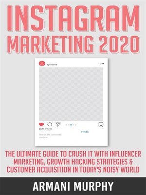 cover image of Instagram Marketing 2020--The Ultimate Guide to Crush It With Influencer Marketing, Growth Hacking Strategies & Customer Acquisition in Today's Noisy World