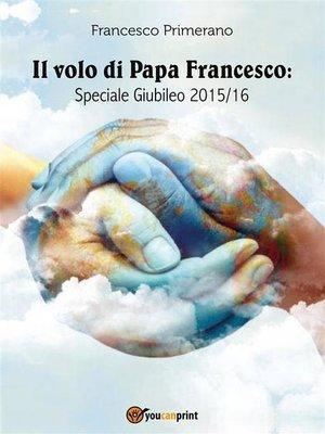 cover image of Il volo di Papa Francesco--Speciale Giubileo 2015/16