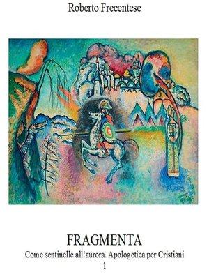 cover image of Fragmenta. Come sentinelle all'aurora. Apologetica per Cristiani. I.