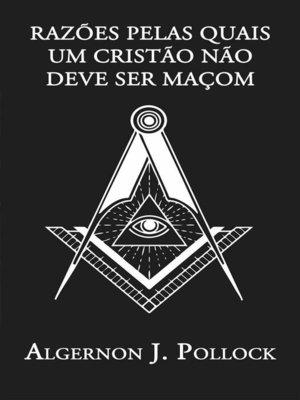 cover image of Razões Pelas Quais Um Cristão Não Deve Ser Maçom