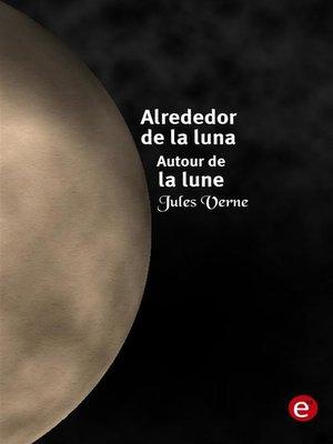 cover image of Alrededor de la luna/Autour de la lune