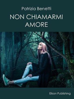 cover image of Non chiamarmi amore