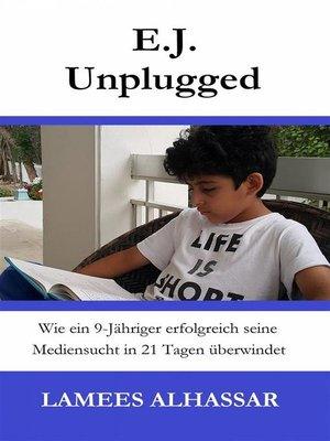 cover image of E.j. Unplugged--Wie Ein 9-Jähriger Erfolgreich Seine Mediensucht In 21 Tagen Überwindet