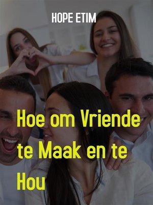 cover image of Hoe om Vriende te Maak en te hou
