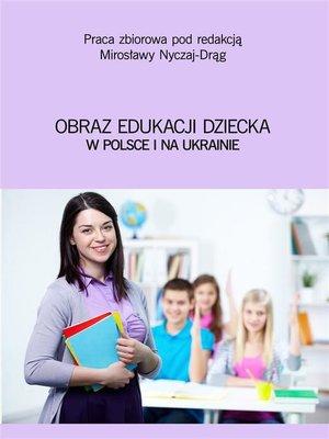 cover image of Obraz edukacji dziecka w Polsce i na Ukrainie