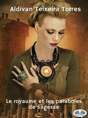 cover image of Le Royaume Et Les Paraboles De Sagesse