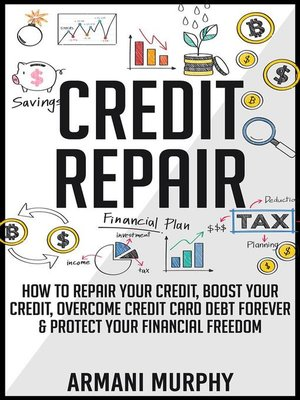 cover image of Credit Repair--How to Repair Your Credit, Boost Your Credit, Overcome Credit Card Debt Forever & Protect Your Financial Freedom