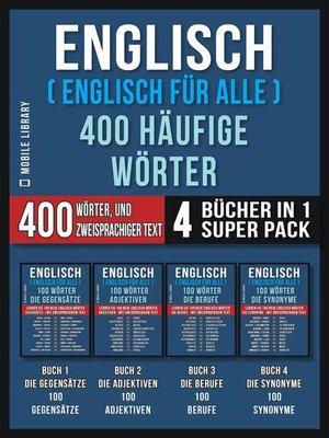 cover image of Englisch ( Englisch für Alle ) 400 Häufige Wörter (4 Bücher in einem Super-Pack)