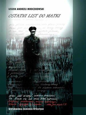 cover image of Ostatni list do matki. Wspomnienia Żołnierza Wyklętego
