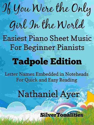 cover image of If You Were the Only Girl In the World Easiest Piano Sheet Music for Beginner Pianists Tadpole Edition