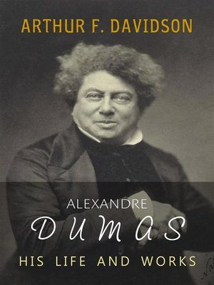 an introduction to the life of alexandre dumas Alexandre dumas (1802-1870) critical and biographical introduction by andrew lang (1844-1912) warner, et al, comp 1917 the library of the world's best literature.