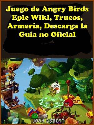 cover image of Juego De Angry Birds Epic Wiki, Trucos, Armería, Descarga La Guía No Oficial