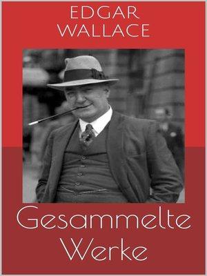 cover image of Gesammelte Werke (Vollständige Ausgaben--Der grüne Bogenschütze, Das indische Tuch, Das Gesetz der Vier u.v.m.)