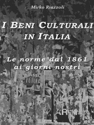 cover image of I Beni Culturali in ItaliaLe norme dal 1861 ai giorni nostri
