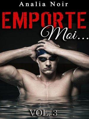 cover image of Emporte-Moi... (Volume 3)--Le Nageur au Corps de Rêve
