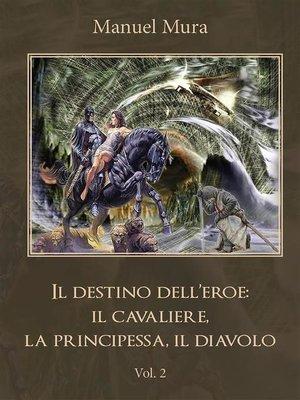 cover image of Il destino dell'eroe--il cavaliere, la principessa, il diavolo. Volume 2