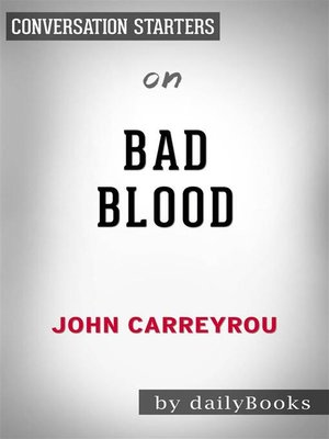 cover image of Bad Blood--Secrets and Lies in a Silicon Valley Startup​​​​​​​ by John Carreyrou | Conversation Starters