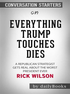 cover image of Everything Trump Touches Dies - by Rick Wilson​​​​​​​ | Conversation Starters