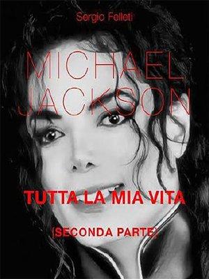 cover image of Michael Jackson. Tutta la mia vita--Seconda Parte