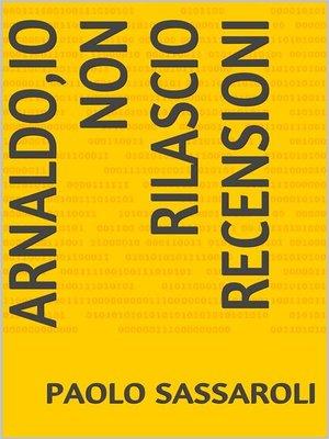 cover image of Arnaldo,io non rilascio recensioni !