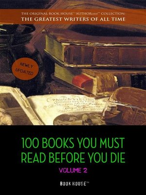 cover image of 100 Books You Must Read Before You Die--volume 2 [newly updated] [Ulysses, Moby Dick, Ivanhoe, War and Peace, Mrs. Dalloway, of Time and the River, etc] (Book House Publishing)