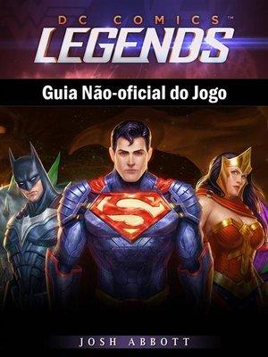 cover image of Dc Comics Legends Guia Não-Oficial Do Jogo