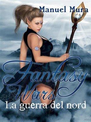 cover image of Fantasy Wars--La guerra del nord