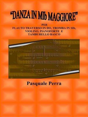 """cover image of """"Danza in MIb maggiore"""". Versione per flauto traverso in DO, tromba in SIb, violino, pianoforte e tamburello basco (con partitura e parti per i vari strumenti)"""