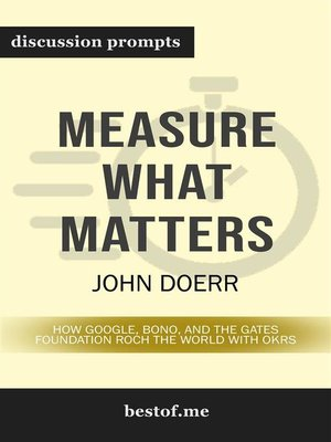 cover image of Measure What Matters--How Google, Bono, and the Gates Foundation Rock the World with OKRs--Discussion Prompts