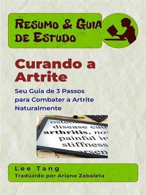 cover image of Resumo & Guia De Estudo--Curando a Artrite--Seu Guia De 3 Passos Para Combater a Artrite Naturalmente