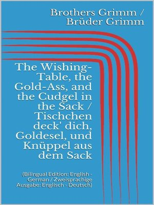 cover image of The Wishing-Table, the Gold-Ass, and the Cudgel in the Sack / Tischchen deck' dich, Goldesel, und Knüppel aus dem Sack