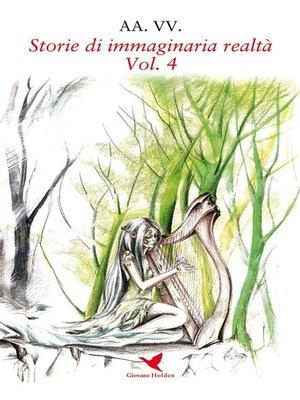 cover image of Storie di immaginaria realtà--Volume 4