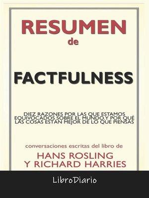 cover image of Factfulness--Diez Razones Por Las Que Estamos Equivocados Sobre El Mundo. Y Por Qué Las Cosas Están Mejor De Lo Que Piensas. de Hans Rosling & Richard Harries--Conversaciones Escritas