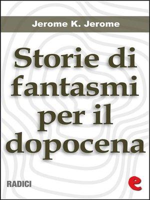 cover image of Storie di Fantasmi per il Dopocena (Told After Supper)