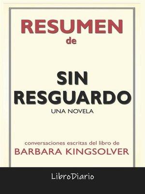 cover image of Sin Resguardo--Una Novela de Barbara Kingsolver--Conversaciones Escritas