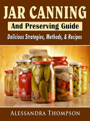 cover image of Jar Canning and Preserving Guide--Delicious Strategies, Methods, & Recipes