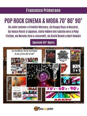 cover image of POP ROCK CINEMA & MODA 70' 80' 90'--Da John Lennon a Freddie Mercury, da Happy Days a Hazzard, da Vasco Rossi a Ligabue, dalla febbre del sabato sera a Pulp Fiction, da Renato Zero a Jovanotti, da David Bowie a Kurt Cobain