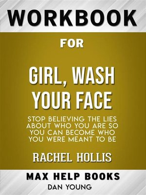 cover image of Workbook for Girl, Wash Your Face--Stop Believing the Lies About Who You Are so You Can Become Who You Were Meant to Be by Rachel Hollis (Max-Help Workbooks)