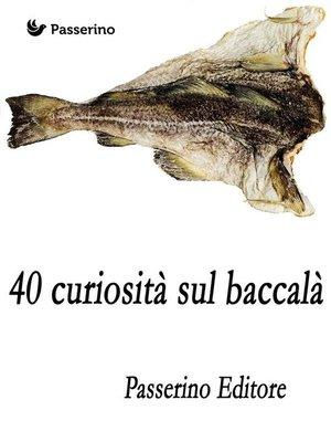 cover image of 40 curiosità sul baccalà