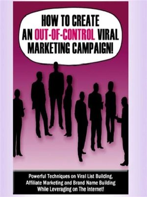 cover image of How to Create an Out-of-Control Viral Marketing Campaign!