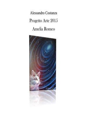 cover image of Progetto Arte 2015--Amelia Romeo