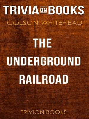 cover image of The Underground Railroad by Colson Whitehead (Trivia-On-Books)