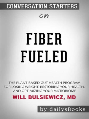 cover image of Fiber Fueled--The Plant-Based Gut Health Program for Losing Weight, Restoring Your Health, and Optimizing Your Microbiome by Will Bulsiewicz MD--Conversation Starters