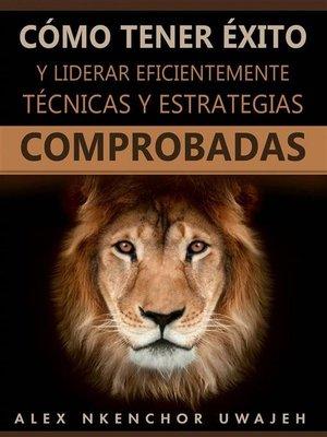 cover image of Cómo Tener Éxito Y Liderar Eficientemente--Técnicas Y Estrategias Comprobadas