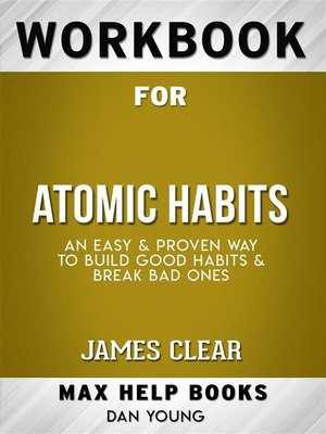 cover image of Workbook for Atomic Habits--An Easy & Proven Way to Build Good Habits & Break Bad Ones by James Clear