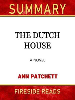 cover image of The Dutch House--A Novel by Ann Patchett--Summary by Fireside Reads